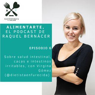 Alimentarte 006: Sobre salud intestinal, cacas e intestinos irritables, con Virgina Gómez (Dietista Enfurecida) @virginut