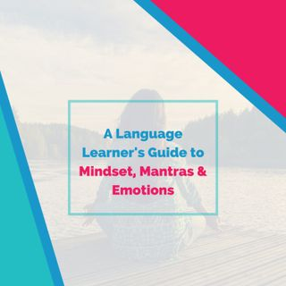 A Language Learner's Guide to Mindset, Mantras & Emotions