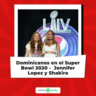 Super Bowl 2020 -  Dominicanos -  Jennifer Lopez y Shakira