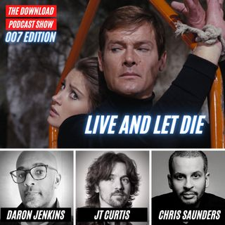 The Download Podcast Show: 007 Edition - #3 - Live and Let Die