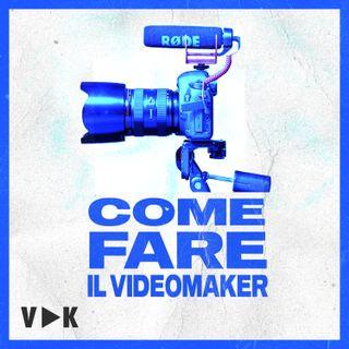 #5 - Come Iniziare a Fare il Videomaker - Il Podcast del Videomaker