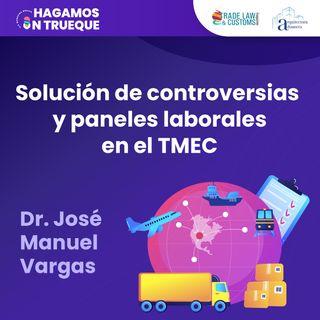 EP14. Solución de controversias y paneles laborales en el T-MEC ⋅ Con José Manuel Vargas
