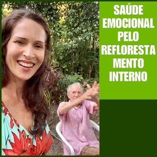 Podcast: SAÚDE EMOCIONAL pelo Reflorestamento Interno a partir da convivência com a Mãe Natureza.