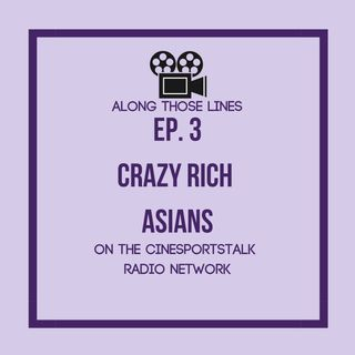 Along Those Lines: S1E3 Crazy Rich Asians