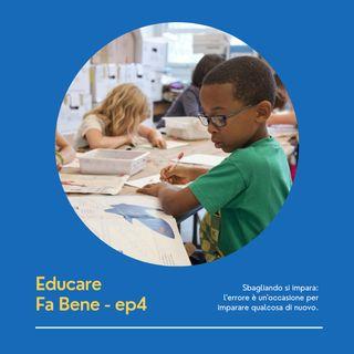 Educare Fa Bene - Ep. 4 - Sbagliando si impara?