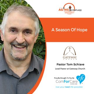 12/23/20: Pastor Tom Schiave of Gateway Church | A SEASON OF HOPE | Aging in Portland with Mark Turnbull from ComForCare Portland