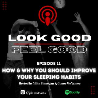 Episode 11: How & Why You Should Improve Your Sleeping Habits