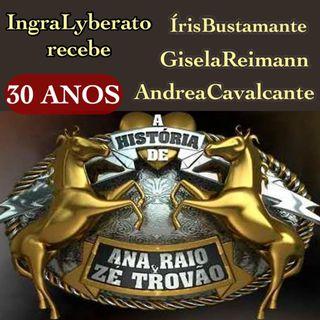 A História de Ana Raio e Zé Trovão 30 anos - Ingra Lyberato, Iris Bustamente, Gisela Reimann e Andréa Cavalcante