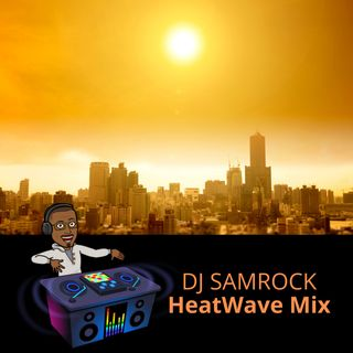HeatWave Mix -DJ SAMROCK