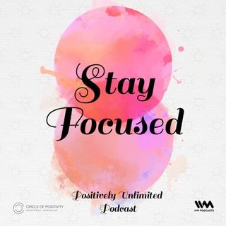 Ep. 68: Stay Focused