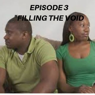 "Episode 3 ""Filling The Void"""