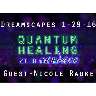 Quantum Healing with Candace - The Dreamscape with Guest Nicole Radke