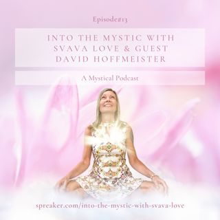Into the Mystic with Svava Love - Episode #13 - Guest David Hoffmeister - Awakening to Love