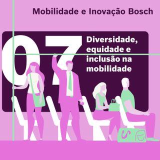 Mobilidade e Inovação Bosch #07 – Diversidade, equidade e inclusão na mobilidade