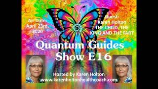 Quantum Guides Show E16 - Karen Holton & THE CHILD, THE KING AND THE FART