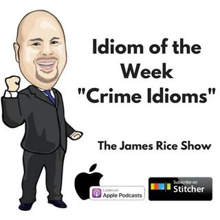 Idiom of the Week - Crime Idioms