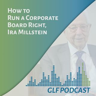 How to Run a Corporate Board Right | Ira Millstein