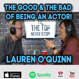 The Good & The Bad Of Being An Actor! - Actress/Teacher - Lauren O'Quinn