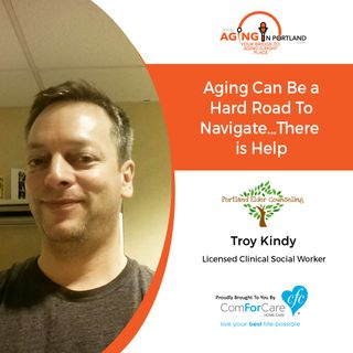 3/10/18: Troy Kindy with Portland Elder Counseling and Support Services | Aging Can Be a Hard Road To Navigate…There is Help