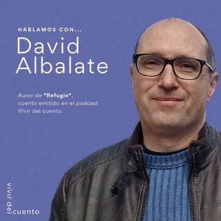 """Hablamos con David Albalate: """"La escritura es una manera de sacar el lastre que llevamos"""""""