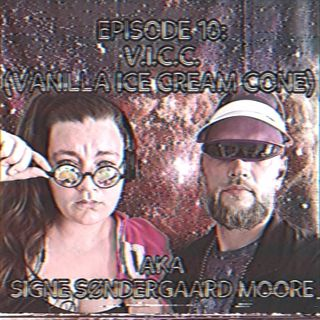 Episode 10: V.I.C.C. (Vanilla Ice Cream Cone) AKA Signe Søndergaard Moore