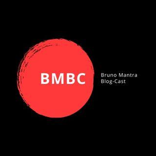 BMBC - Bruno Mantra Blog-Cast