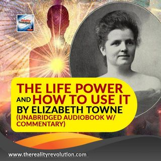The Life Power And How To Use It By Elizabeth Towne (Unabridged Audiobook W/Commentary)