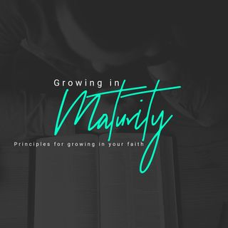 Growing in Maturity