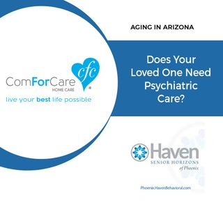 2/18/18: Debi Elder & Jennifer Tunning from Haven Senior Horizons of Phoenix| Does Your Loved One Need Psychiatric Care? |