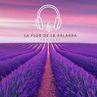 """La Flor de la Palabra. Capítulo 1 """"Lavanda"""""""