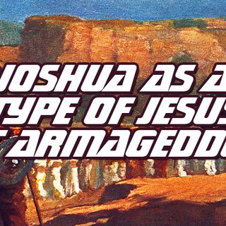 NTEB RADIO BIBLE STUDY: Joshua At The Battle Of Jericho Is An Amazing Type Picture Of King Jesus At The Second Coming Battle Of Armageddon