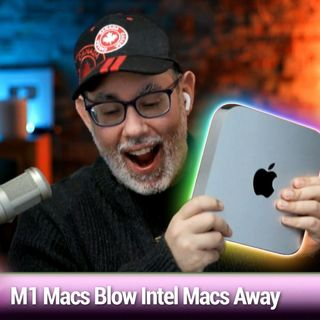 MBW 740: I'm a Desktop Stan - M1 Macs Blow Intel Macs Away