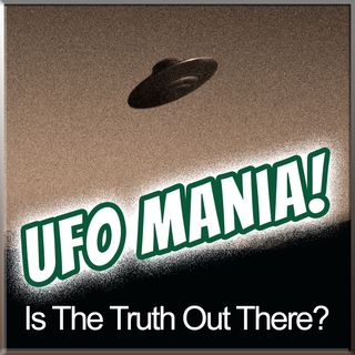 UFO Mania: Is The Truth Out There?