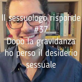 Il sessuologo risponde - 37 - Dopo la gravidanza ho perso il desiderio sessuale - Valerio Celletti