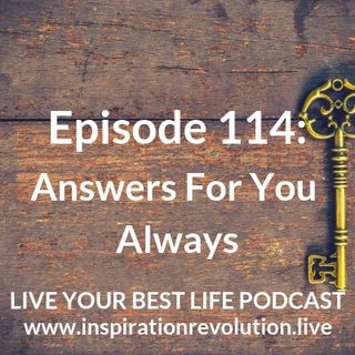 Ep 114 - Answers For For You Always