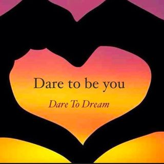 DARE TO BE YOU!