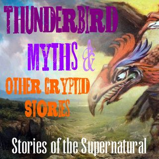 Thunderbird Myths and Other Cryptid Stories | Podcast