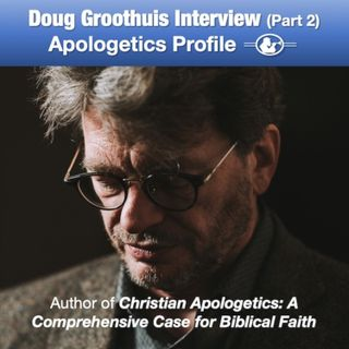 """30 Interview with Doug Groothuis, author of """"Christian Apologetics"""" (Part 2)"""