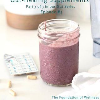 #5: Gut-Healing Supplements (Part 3 of 3)