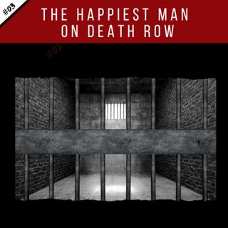 EP03: The Happiest Man on Death Row