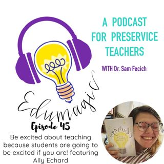 Be excited about teaching because your students are going to be excited if you are -  featuring Ally Echard 45