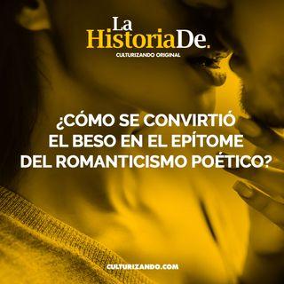 ¿Cómo se convirtió el beso en el epítome del romanticismo poético? • Historia Culturizando