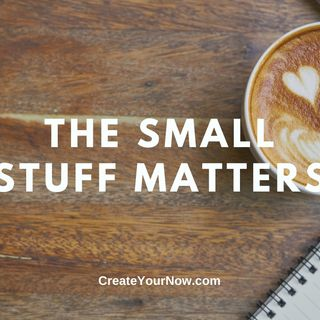 2180 The Small Stuff Matters