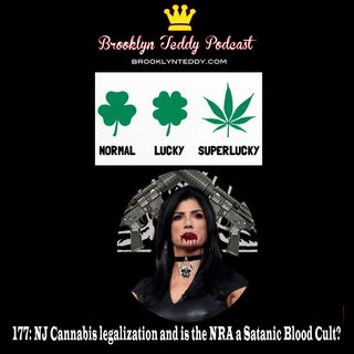 177: NJ Cannabis legalization and is the NRA a Satanic Blood Cult?