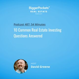 487: 10 Common Real Estate Investing Questions Answered by David Greene