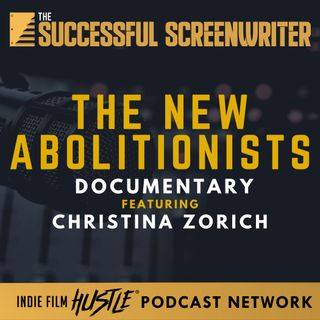 Ep 86 - The New Abolitionists Documentary featuring Christina Zorich