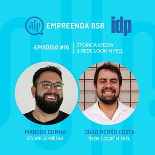 Empreenda BSB #16 | Marcos Cunha (Storica Media) e João Pedro Costa (Rede Look'n Feel)