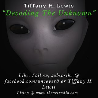 """Decoding The Unknown""  with Tiffany H. Lewis 10262018"