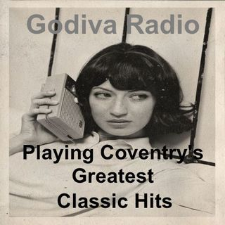20th July 2019 Godiva Radio with Gray Forster playing Classic Hits for Coventry and the World.