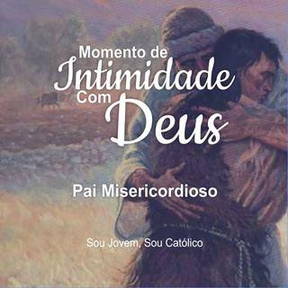#9 - Momento De Intimidade Com Deus - Pai misericordioso